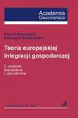 Anna Czarczyńska, Katarzyna Śledziewska - Teoria europejskiej integracji gospodarczej