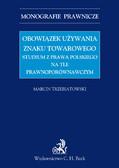 Marcin Trzebiatowski - Obowiązek używania znaku towarowego Studium z prawa polskiego na tle prawnoporównawczym