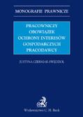 Justyna Czerniak-Swędzioł - Pracowniczy obowiązek ochrony interesów gospodarczych pracodawcy