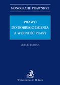 Lidia K. Jaskuła - Prawo do dobrego imienia a wolność prasy