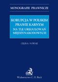 Celina Nowak - Korupcja w polskim prawie karnym na tle uregulowań międzynarodowych