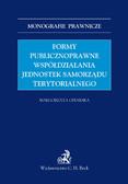 Małgorzata Ofiarska - Formy publicznoprawne współdziałania jednostek samorządu terytorialnego