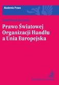 Artur Nowak-Far - Prawo Światowej Organizacji Handlu a Unia Europejska