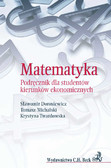 Sławomir Dorosiewicz, Tomasz Michalski, Krystyna Twardowska - Matematyka. Podręcznik dla studentów kierunków ekonomicznych