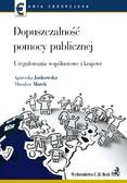 Agnieszka Jankowska, Marek Mirosław - Dopuszczalność pomocy publicznej Uregulowania wspólnotowe i krajowe
