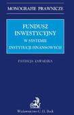 Patrycja Zawadzka - Fundusz inwestycyjny w systemie instytucji finansowych