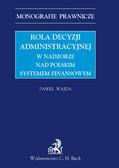 Paweł Wajda - Rola decyzji administracyjnej w nadzorze nad polskim systemem finansowym