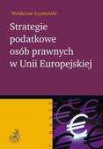Waldemar Szymański - Strategie podatkowe osób prawnych w Unii Europejskiej