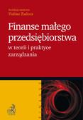 Halina Zadora - Finanse małego przedsiębiorstwa w teorii i praktyce zarządzania
