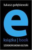 Łukasz Gołębiewski - e-książka/book. Szerokopasmowa kultura