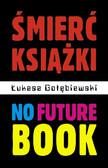Łukasz Gołębiewski - Śmierć książki. No Future Book