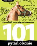 Dorota Kozińska - 101 pytań o konie, czyli czemu koń rusza, gdy woźnica cmoka