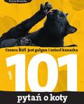 Dorota Kozińska - 101 pytań o koty, czyli czemu kot jest gałgan i zeżarł kanarka