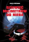 Piotr Pochuro - Dziewięć milimetrów do nieba