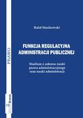 dr Rafał Stasikowski - Funkcja regulacyjna administracji publicznej
