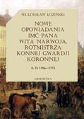 Władysław Łoziński - Nowe opowiadania imć pana Wita Narwoja, rotmistrza konnej gwardii koronnej 1764-1773