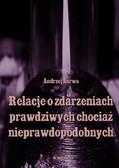 Andrzej Sarwa - Relacje o zdarzeniach prawdziwych, chociaż nieprawdopodobnych