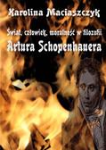Karolina Maciaszczyk - Świat, człowiek, moralność w filozofii Artura Schopenhauera