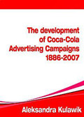 Aleksandra Kulawik - The Development of Coca-Cola Advertising Campaigns (1886 - 2007)