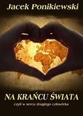 Jacek Ponikiewski - Na krańcu świata, czyli w sercu drugiego człowieka