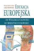 Przemysław Paweł Grzybowski - Edukacja europejska od wielokulturowości do międzykulturowości