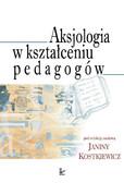 Janina Kostkiewicz - Aksjologia w kształceniu pedagogów