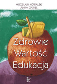 Mirosław Kowalski, Anna Gaweł - Zdrowie - wartość - edukacja