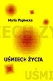 Maria Paprocka - Uśmiech życia