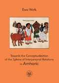 Ewa Wołk - Towards the Conceptualization of the Sphere of Interpersonal Relations in Amharic