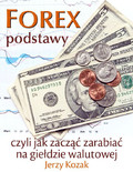 Jerzy Kozak - FOREX – podstawy, czyli jak zacząć zarabiać na giełdzie walutowej