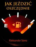 Aleksander Sowa - Jak jeździć oszczędnie