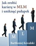 Bartłomiej Kowalski - Jak zrobić karierę w MLM i uniknąć pułapek