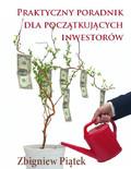 Zbigniew Piątek - Praktyczny poradnik dla początkujących inwestorów