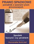 Honorata Kwiczal - Prawo spadkowe – poradnik z wzorami pism procesowych
