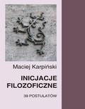 Maciej Karpiński - Inicjacje filozoficzne. 39 postulatów