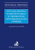 Aleksander Raczyński - Sytuacja prawna poszkodowanego w ubezpieczeniu odpowiedzialności cywilnej