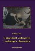Andrzej Sarwa - O zjawiskach cudownych i cudownych zdarzeniach