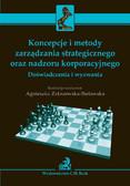Agnieszka Zakrzewska-Bielawska - Koncepcje i metody zarządzania strategicznego oraz nadzoru korporacyjnego. Doświadczenia i wyzwania