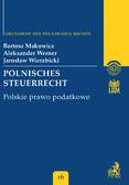 Bartosz Makowicz, Aleksander Werner, Jarosław Wierzbicki - Polnisches Steuerrecht Polskie prawo podatkowe Band 16