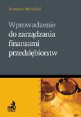 Grzegorz Michalski - Wprowadzenie do zarządzania finansami przedsiębiorstw