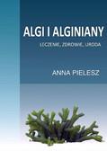 Anna Pielesz - Algi i alginiany. Leczenie, zdrowie, uroda