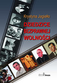 Krystyna Jagiełło - Dziedzice bezprawnej wolności