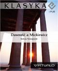 Andrzej Niemojewski - Dawność a Mickiewicz: filozofja Mickiewicza, liczby i godziny, widma, gwiazdy Mickiewicza, tradycje, improwizacje