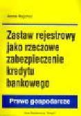 Rajchel A. - Zastaw rejestrowy jako rzeczowe zabezpieczenie kredytu bankowego
