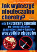 Lidia Aleksandra Szadkowska - Jak wyleczyć nieuleczalne choroby