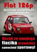 Aleksander Sowa - Fiat 126p. Sportowe modyfikacje i tuning malucha