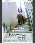 Paweł Bitka Zapendowski - Budowniczy lalki. Hans Bellmer/konfabulacja