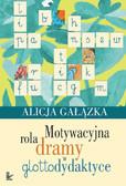 Alicja Gałązka - Motywacyjna rola dramy w glottodydaktyce