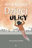 Anna Kurzeja - Dzieci ulicy – profilaktyka zagrożeń