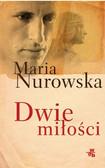 Maria Nurowska - Dwie miłości